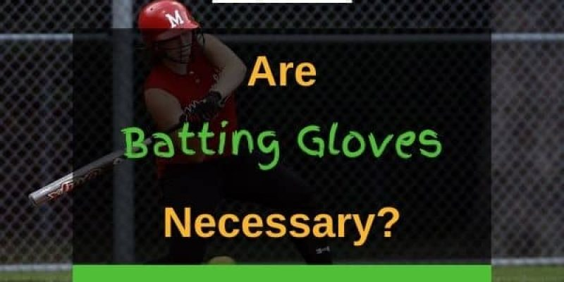 Are Batting Gloves Necessary? (Solved + Pros And Cons)