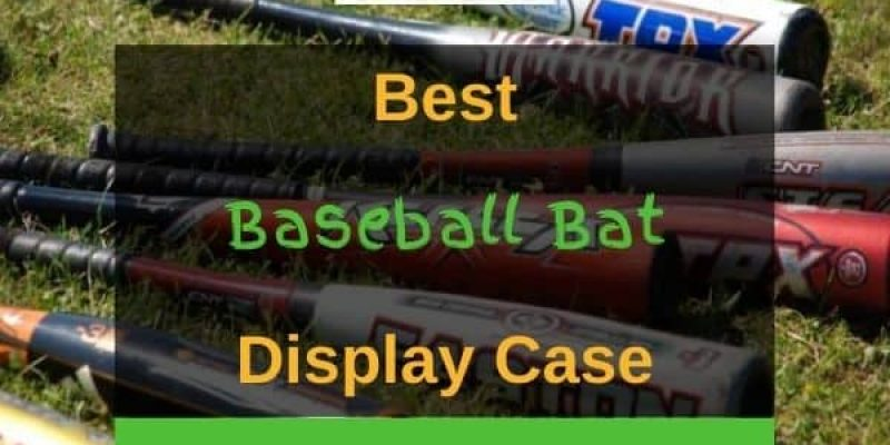 8 Best Baseball Bat Display Cases For Your Home