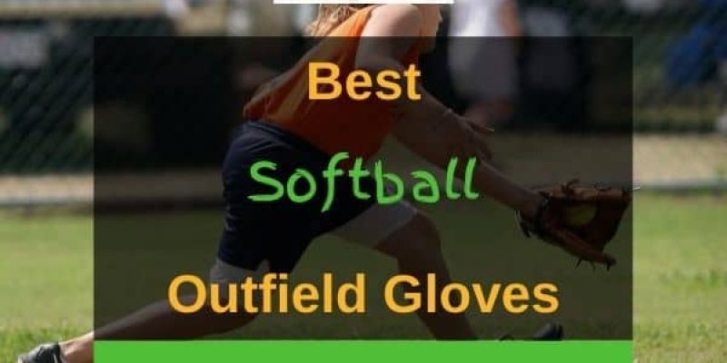 7 Best Softball Outfield Gloves In 2021