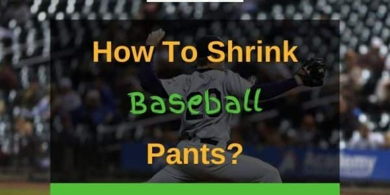 How to Shrink Baseball Pants (Step By Step Guide)