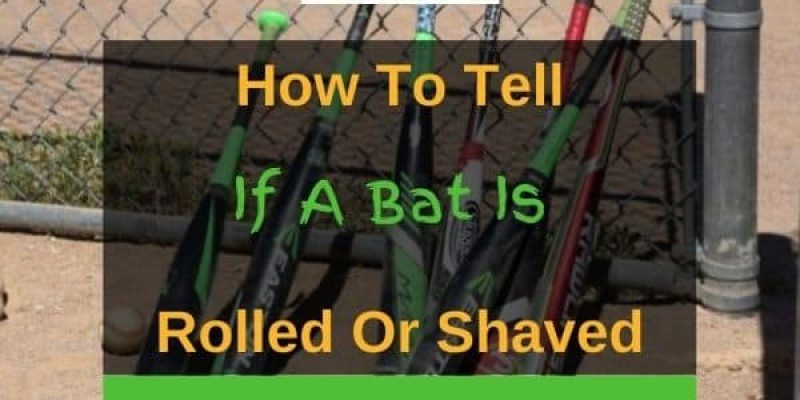 How To Tell If A Bat Is Rolled Or Shaved? (Answered!)