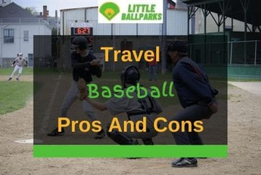 Travel Baseball – 10 Pros And 7 Cons