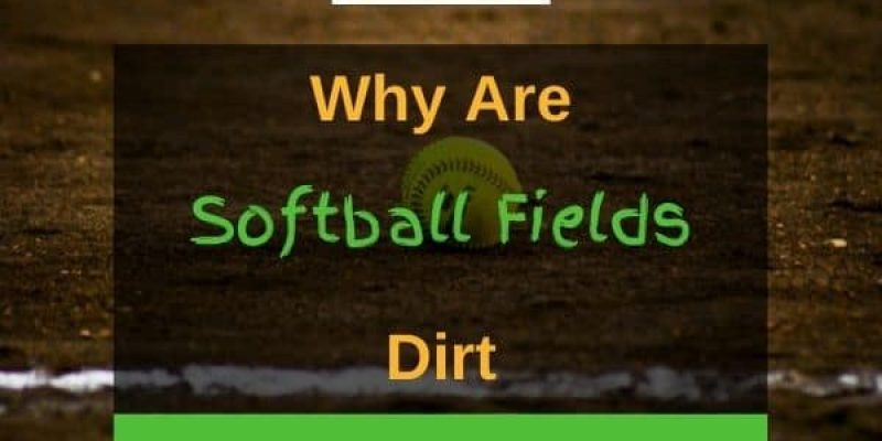 Why are Softball Fields Dirt? (4 Reasons!)