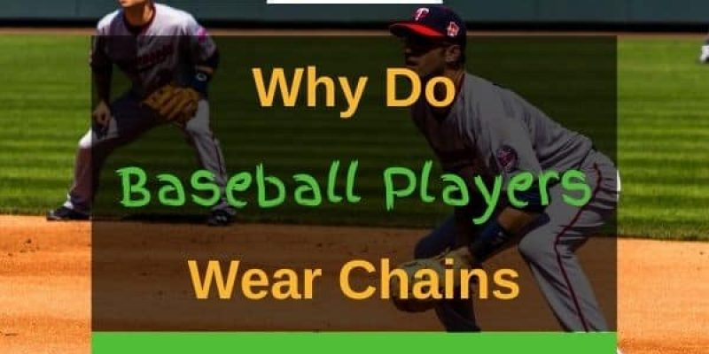 Why Do Baseball Players Wear Chains? (4 Reasons!)