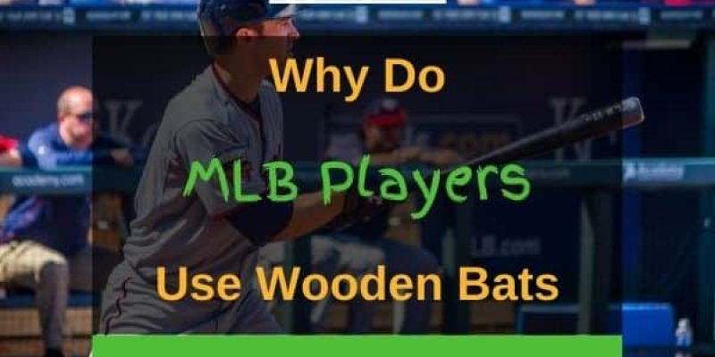 5 Reasons Why Do MLB Players Use Wooden Bats