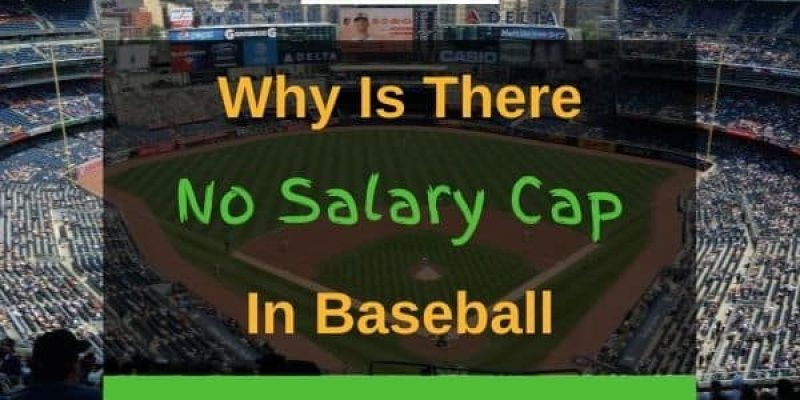 Why Is There No Salary Cap in Baseball? (Answered!)